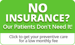 No Insurance? Our Patients Don't Need It!